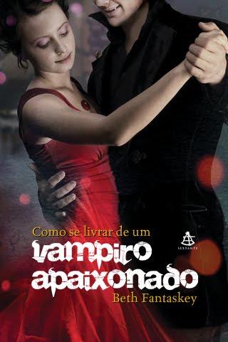 [Resenha] Como Se Livrar de um Vampiro Apaixonado - Beth Fantaskey